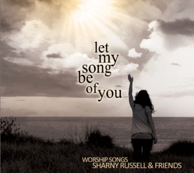 Let My Song Be Of You by Sharny Russell